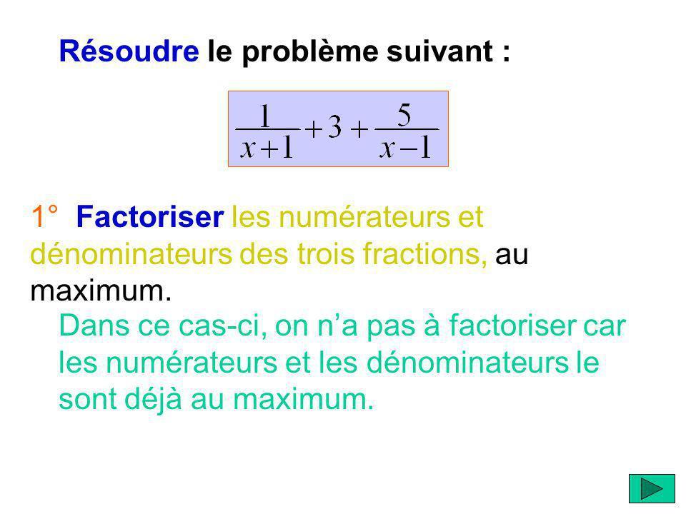 Résoudre le problème suivant : 1° Factoriser les numérateurs et dénominateurs des trois fractions, au maximum.