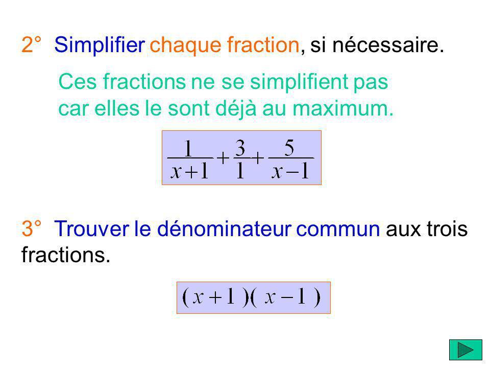 Résoudre le problème suivant : 1° Factoriser les numérateurs et dénominateurs des trois fractions, au maximum. Dans ce cas-ci, on na pas à factoriser