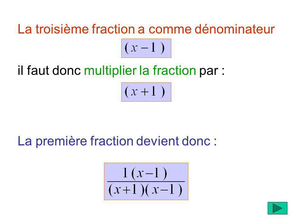 La troisième fraction a comme dénominateur La première fraction devient donc : il faut donc multiplier la fraction par :