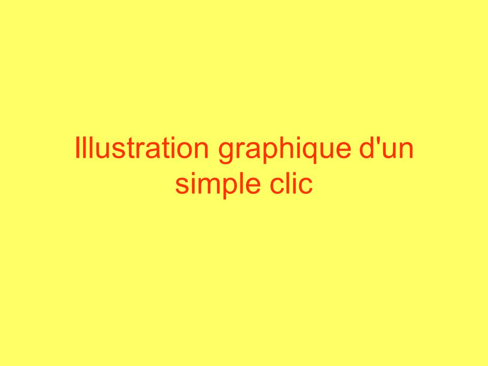 Illustration graphique d un simple clic