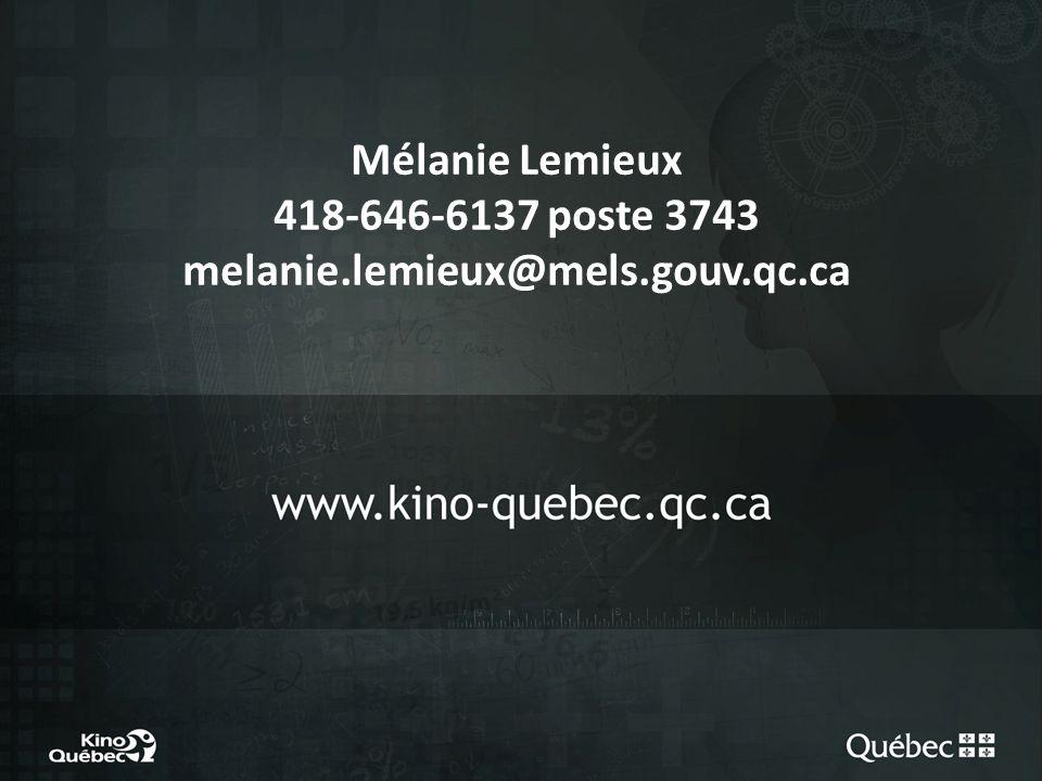 Mélanie Lemieux 418-646-6137 poste 3743 melanie.lemieux@mels.gouv.qc.ca