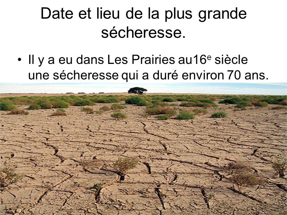 Date et lieu de la plus grande sécheresse. Il y a eu dans Les Prairies au16 e siècle une sécheresse qui a duré environ 70 ans.