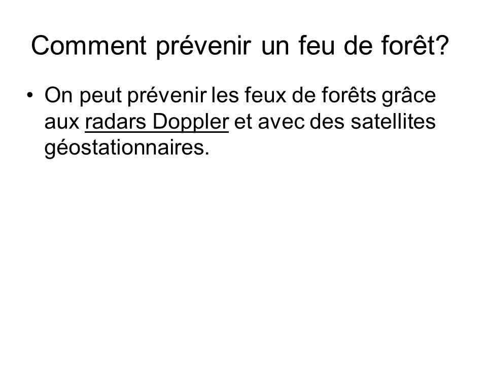 Comment prévenir un feu de forêt? On peut prévenir les feux de forêts grâce aux radars Doppler et avec des satellites géostationnaires.