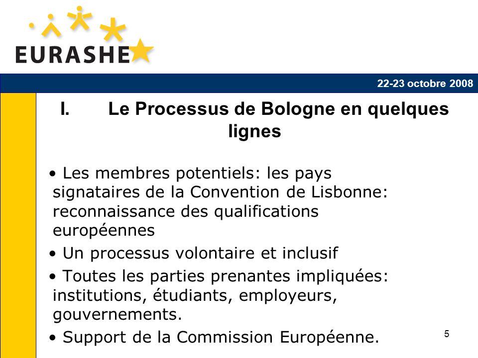 5 I. Le Processus de Bologne en quelques lignes Les membres potentiels: les pays signataires de la Convention de Lisbonne: reconnaissance des qualific