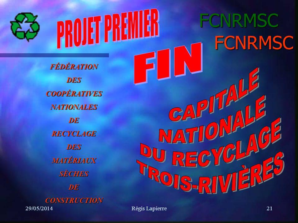 29/05/2014Régis Lapierre21 FCNRMSC FCNRMSC FÉDÉRATIONDESCOOPÉRATIVESNATIONALESDERECYCLAGEDESMATÉRIAUXSÈCHESDECONSTRUCTION