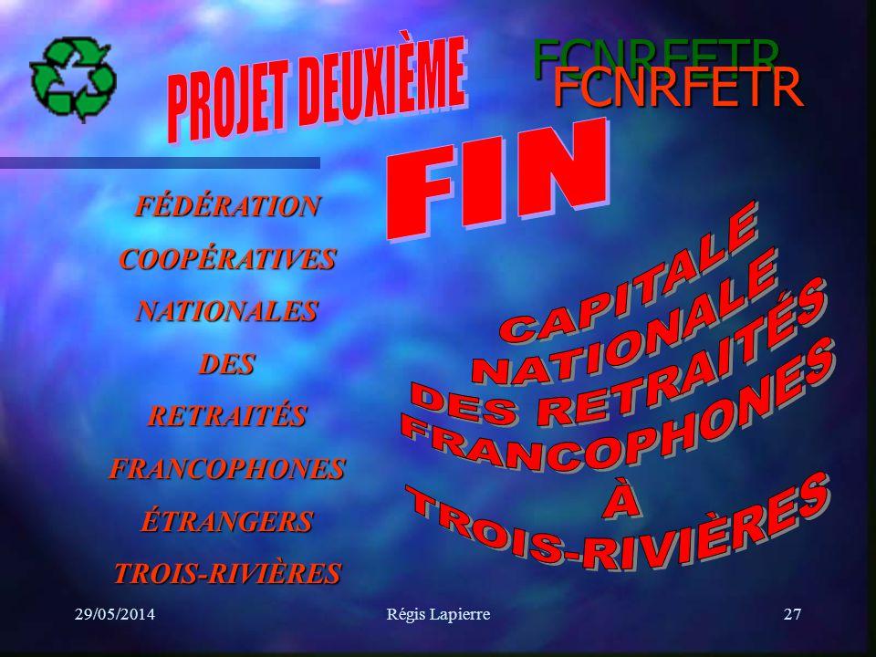 29/05/2014Régis Lapierre27 FÉDÉRATIONCOOPÉRATIVESNATIONALESDESRETRAITÉSFRANCOPHONESÉTRANGERSTROIS-RIVIÈRES FCNRFETR FCNRFETR