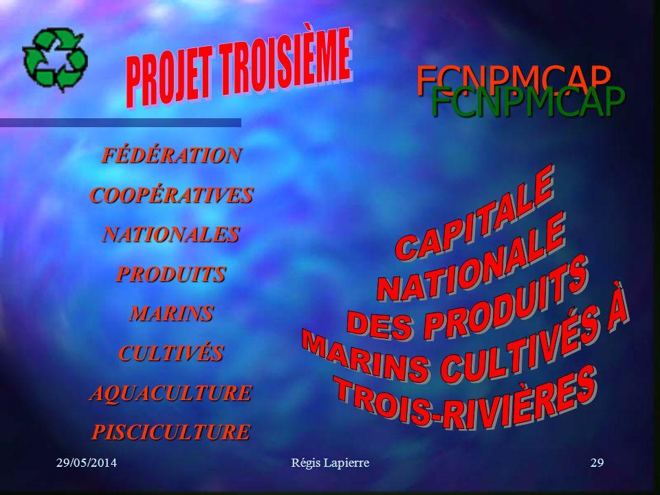 29/05/2014Régis Lapierre29 FCNPMCAP FÉDÉRATIONCOOPÉRATIVESNATIONALESPRODUITSMARINSCULTIVÉSAQUACULTUREPISCICULTURE FCNPMCAP
