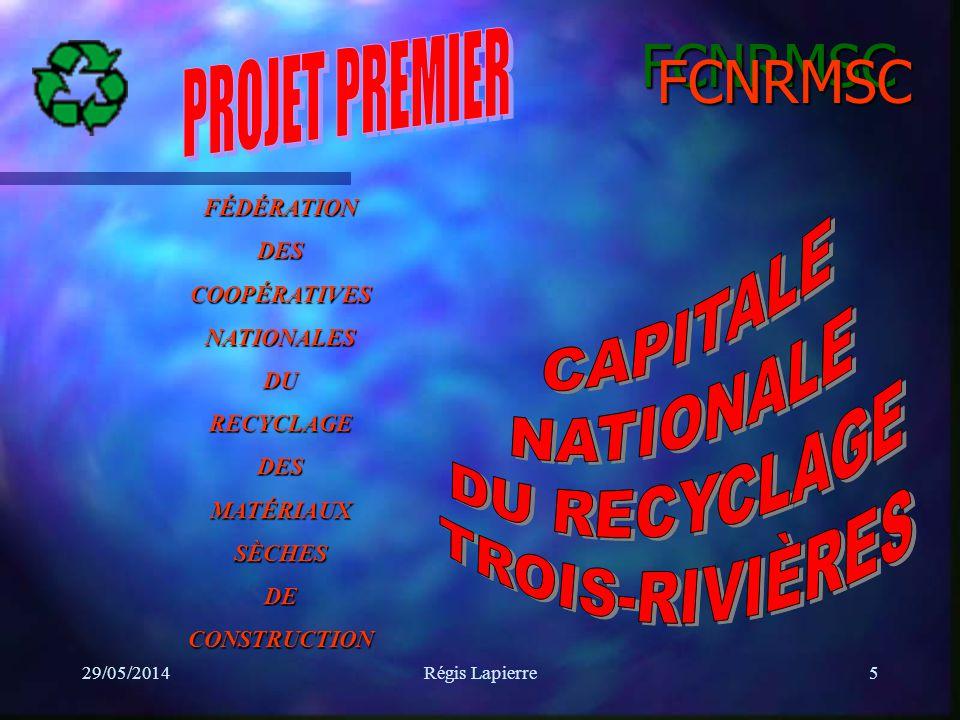 29/05/2014Régis Lapierre5 FCNRMSC FCNRMSC FÉDÉRATIONDESCOOPÉRATIVESNATIONALESDURECYCLAGEDESMATÉRIAUXSÈCHESDECONSTRUCTION