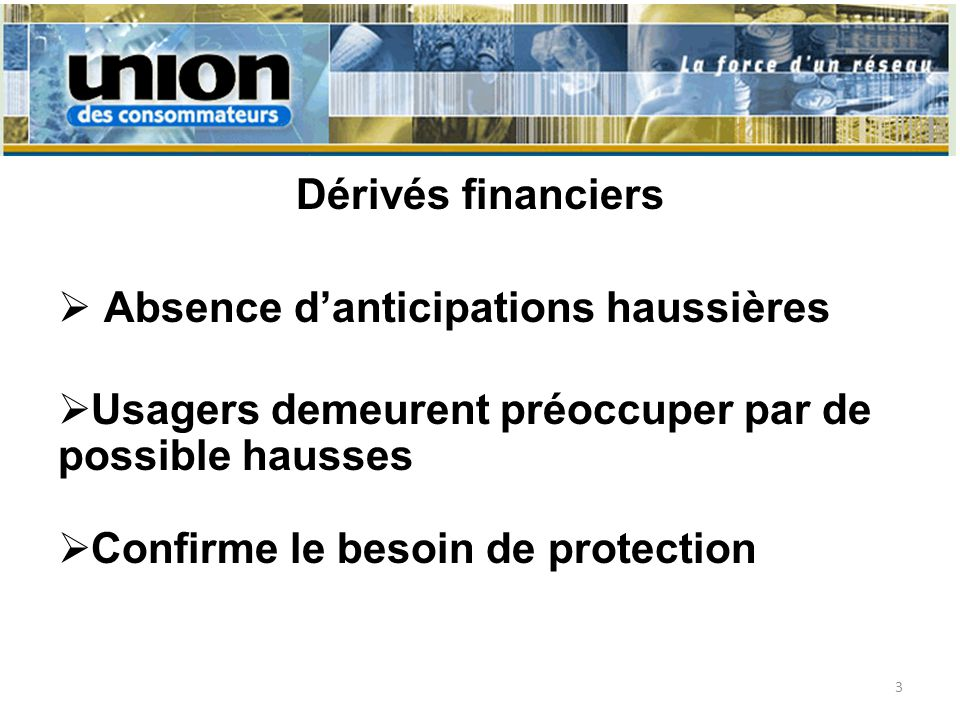 Dérivés financiers Absence danticipations haussières Usagers demeurent préoccuper par de possible hausses Confirme le besoin de protection 3