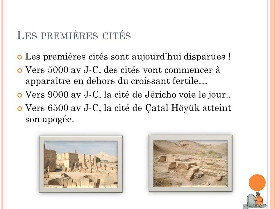 L ES PREMIÈRES CITÉS Les premières cités sont aujourdhui disparues ! Vers 5000 av J-C, des cités vont commencer à apparaître en dehors du croissant fe