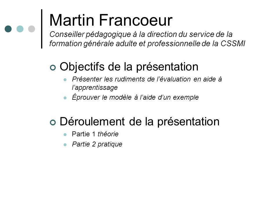 Martin Francoeur Conseiller pédagogique à la direction du service de la formation générale adulte et professionnelle de la CSSMI Objectifs de la prése