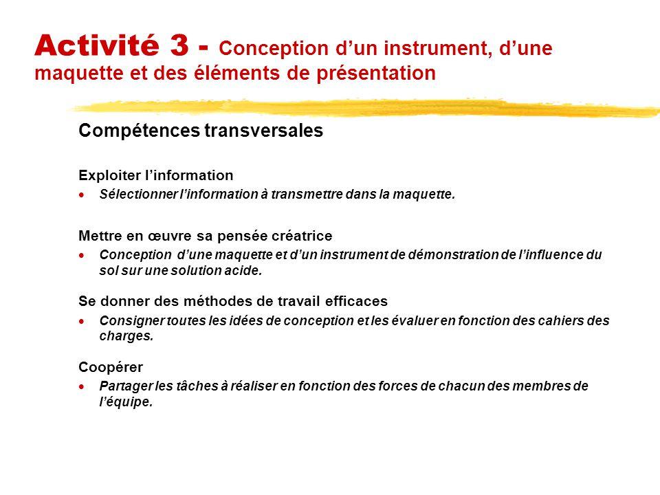 Activité 3 - Conception dun instrument, dune maquette et des éléments de présentation Compétences transversales Exploiter linformation Sélectionner linformation à transmettre dans la maquette.