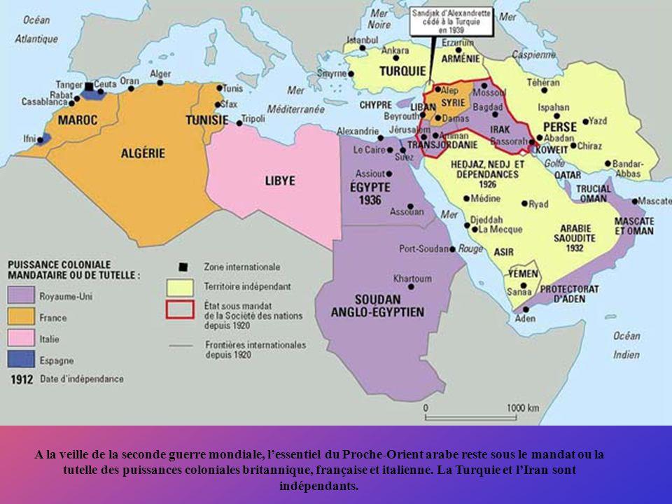 A la veille de la seconde guerre mondiale, lessentiel du Proche-Orient arabe reste sous le mandat ou la tutelle des puissances coloniales britannique,