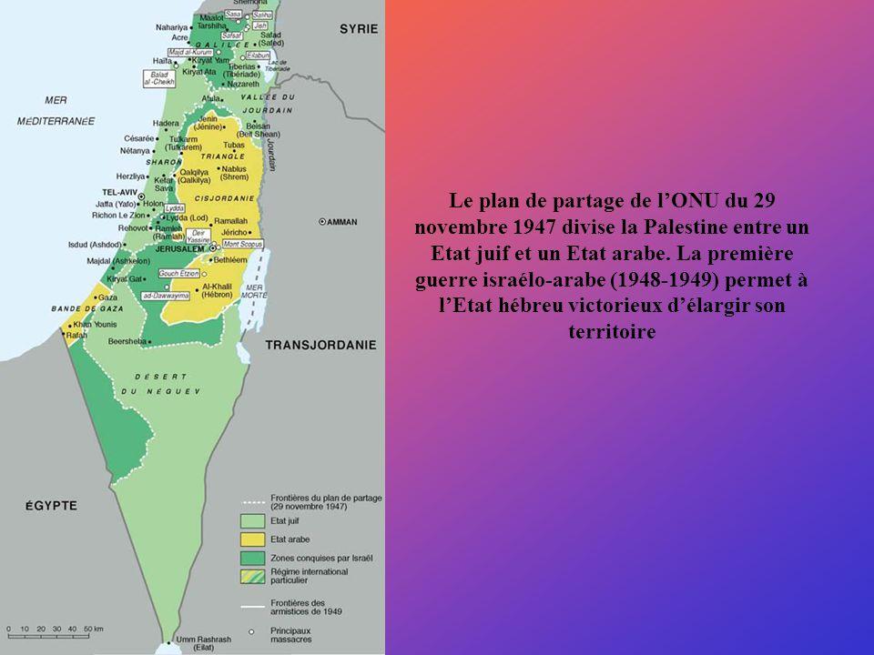 Le plan de partage de lONU du 29 novembre 1947 divise la Palestine entre un Etat juif et un Etat arabe. La première guerre israélo-arabe (1948-1949) p