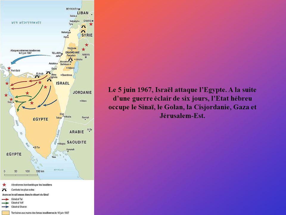 Le 5 juin 1967, Israël attaque lEgypte. A la suite dune guerre éclair de six jours, lEtat hébreu occupe le Sinaï, le Golan, la Cisjordanie, Gaza et Jé