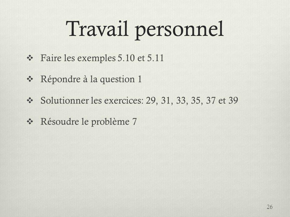 Travail personnel Faire les exemples 5.10 et 5.11 Répondre à la question 1 Solutionner les exercices: 29, 31, 33, 35, 37 et 39 Résoudre le problème 7