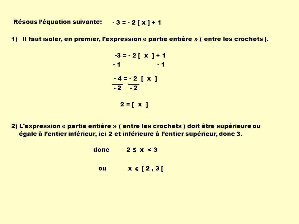 - 3 = - 2 [ x ] + 1 1)Il faut isoler, en premier, lexpression « partie entière » ( entre les crochets ).