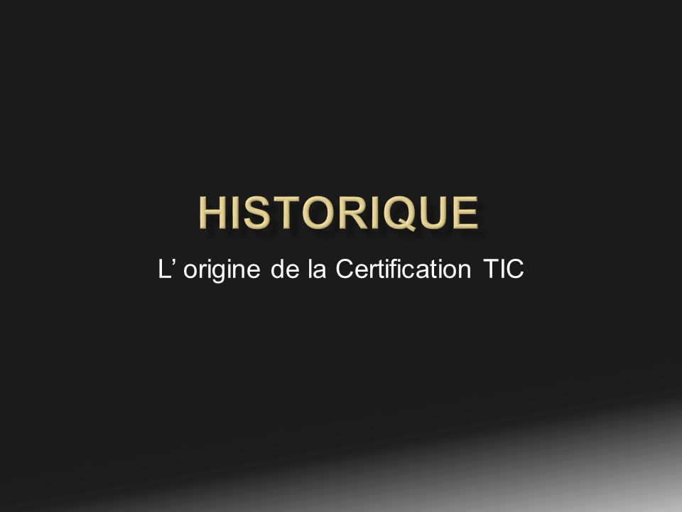 L origine de la Certification TIC