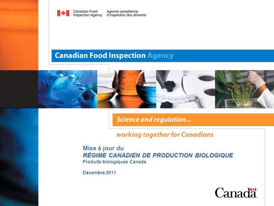 RÉGIME CANADIEN DE PRODUCTION BIOLOGIQUE Mise à jour du RÉGIME CANADIEN DE PRODUCTION BIOLOGIQUE Produits biologiques Canada Décembre 2011