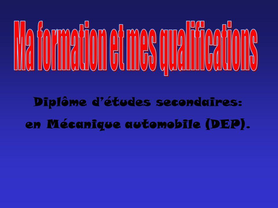 Diplôme détudes secondaires: en Mécanique automobile (DEP).