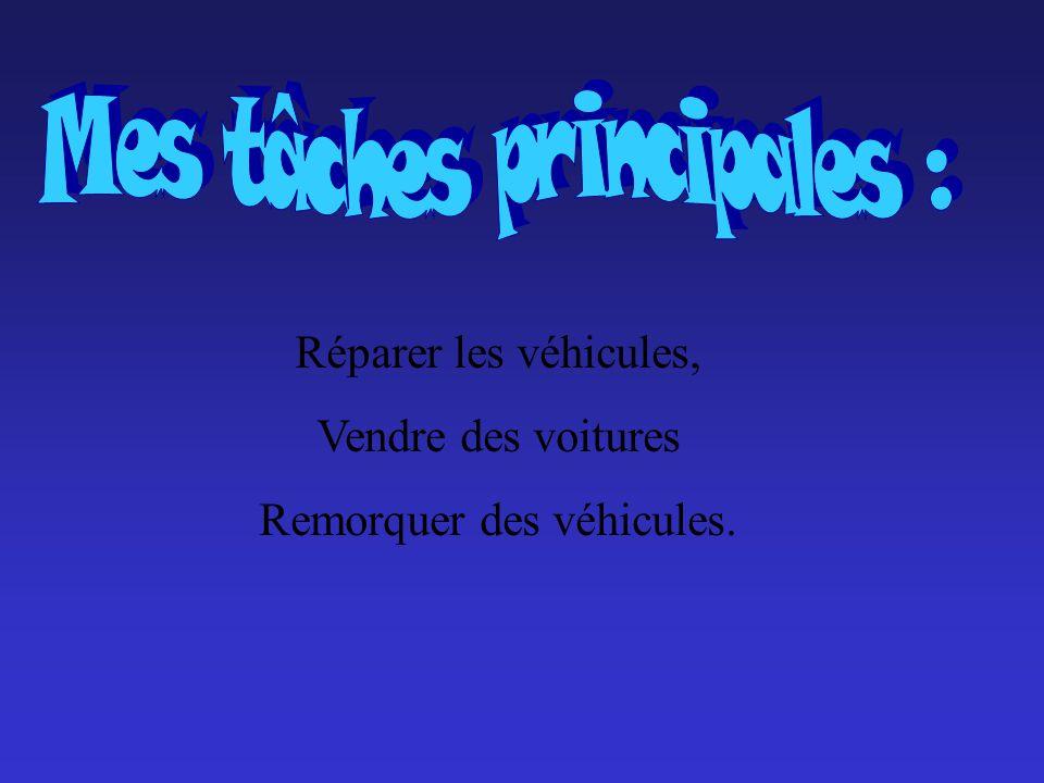 Réparer les véhicules, Vendre des voitures Remorquer des véhicules.
