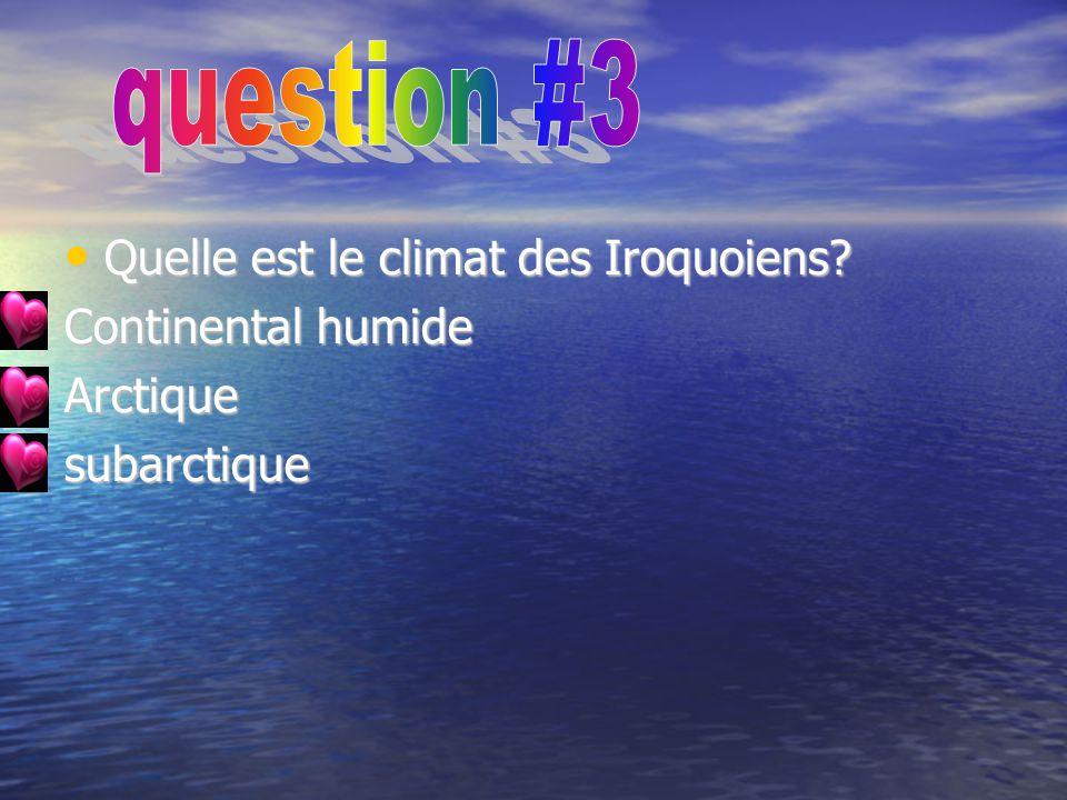 Quelle est le climat des Iroquoiens? Quelle est le climat des Iroquoiens? Continental humide Arctiquesubarctique