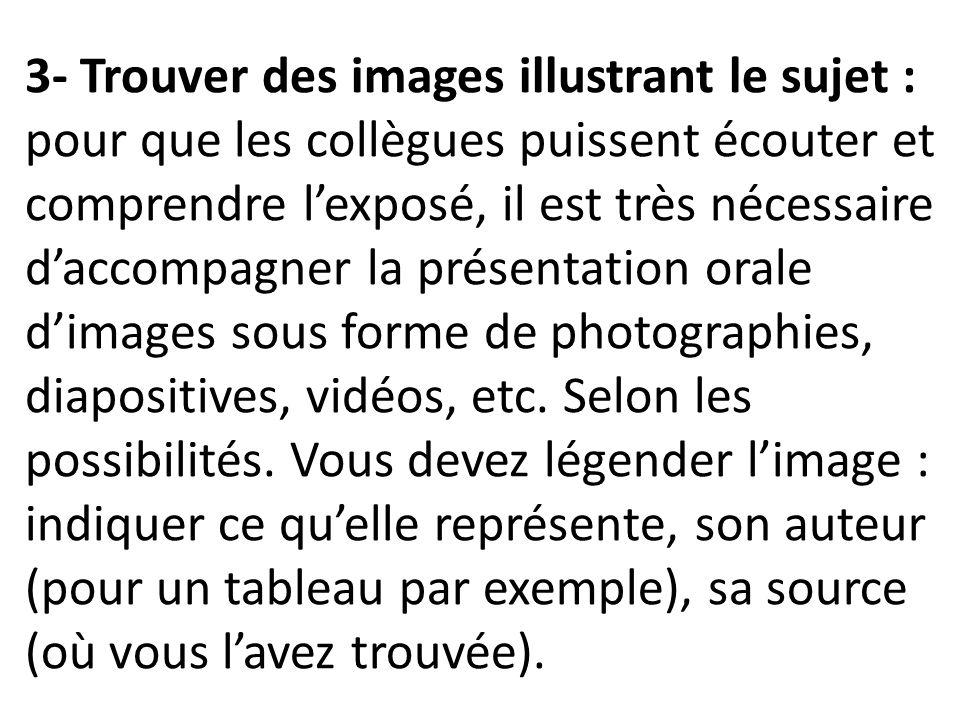 3- Trouver des images illustrant le sujet : pour que les collègues puissent écouter et comprendre lexposé, il est très nécessaire daccompagner la prés