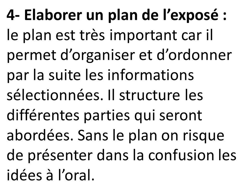 4- Elaborer un plan de lexposé : le plan est très important car il permet dorganiser et dordonner par la suite les informations sélectionnées. Il stru