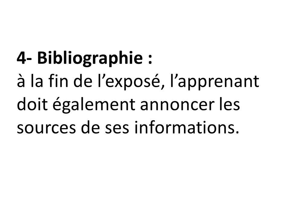 4- Bibliographie : à la fin de lexposé, lapprenant doit également annoncer les sources de ses informations.