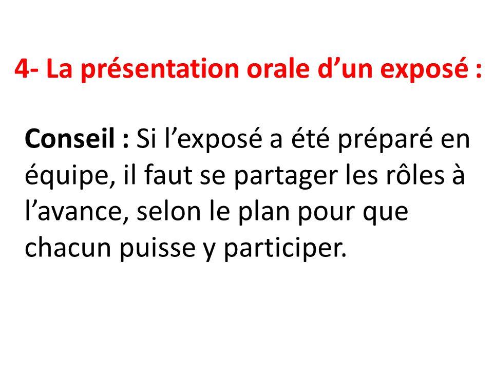 Conseil : Si lexposé a été préparé en équipe, il faut se partager les rôles à lavance, selon le plan pour que chacun puisse y participer. 4- La présen
