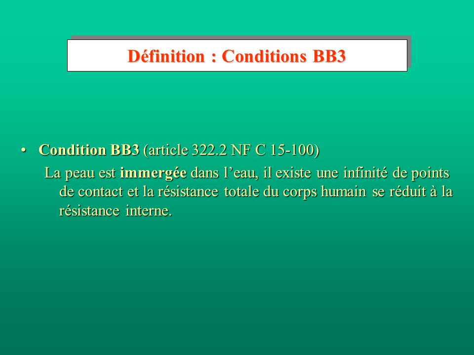 Définition : Conditions BB2 Condition BB2 (article 322.2 NF C 15-100)Condition BB2 (article 322.2 NF C 15-100) La peau est mouillée, le sol présente u