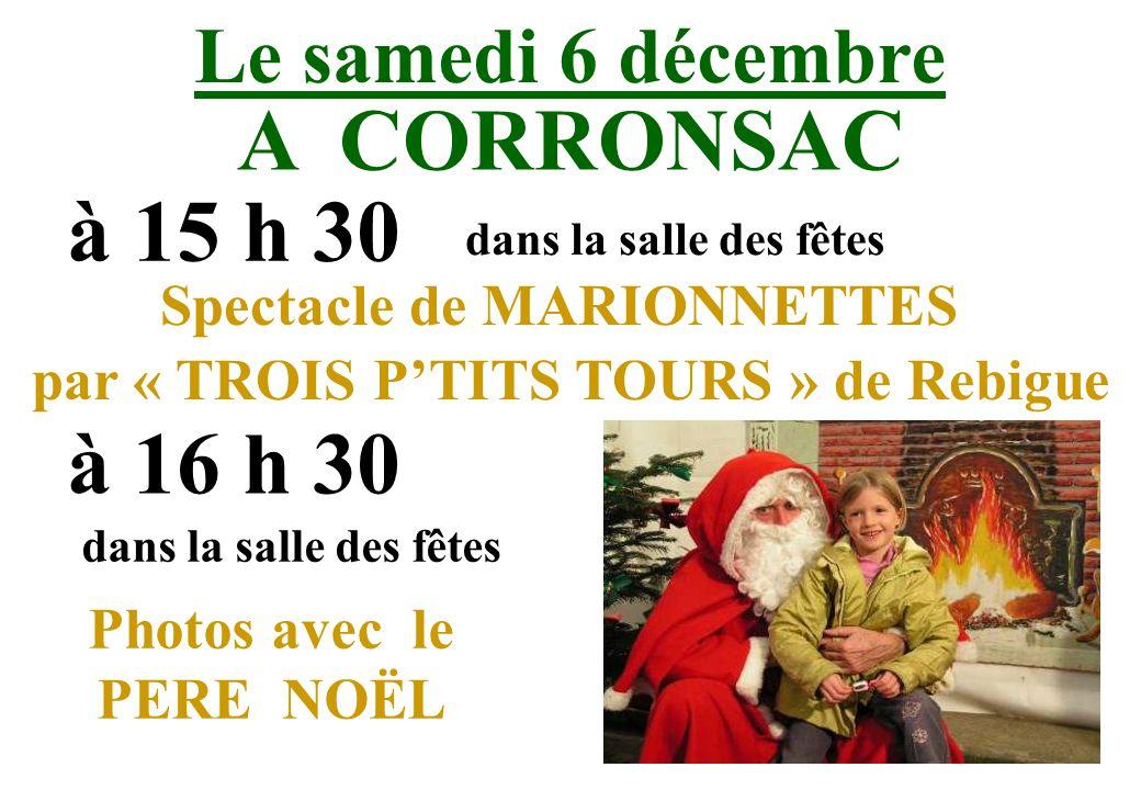 Le samedi 6 décembre A CORRONSAC à 15 h 30 dans la salle des fêtes Spectacle de MARIONNETTES par « TROIS PTITS TOURS » de Rebigue à 16 h 30 dans la salle des fêtes Photos avec le PERE NOËL