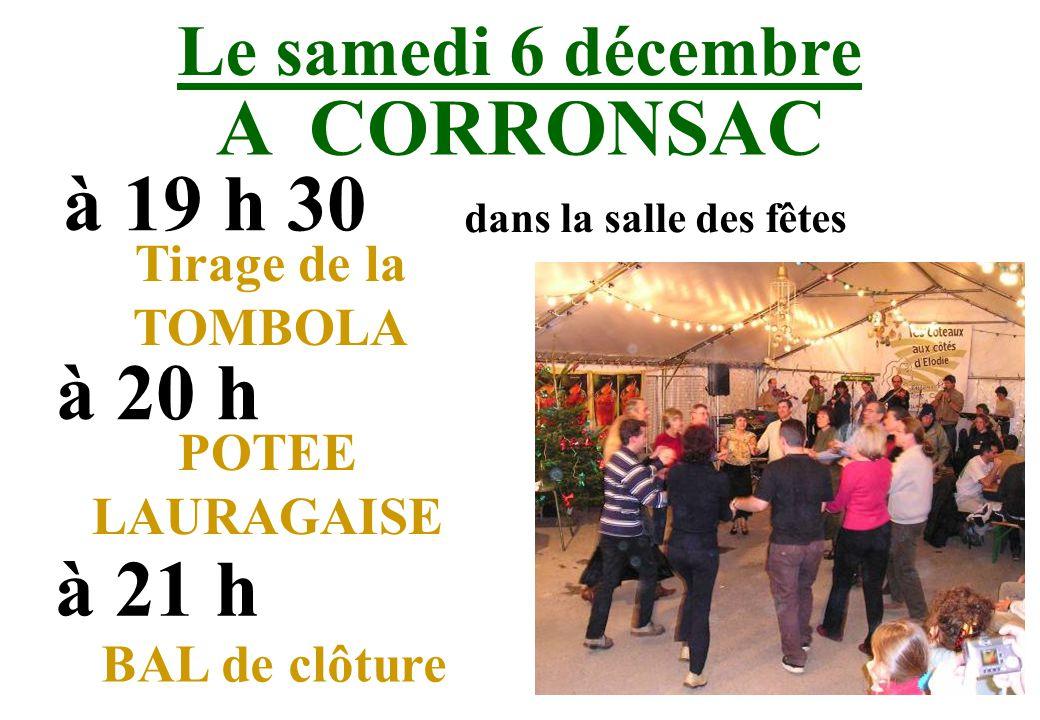 Le samedi 6 décembre A CORRONSAC à 19 h 30 dans la salle des fêtes Tirage de la TOMBOLA POTEE LAURAGAISE à 20 h BAL de clôture à 21 h