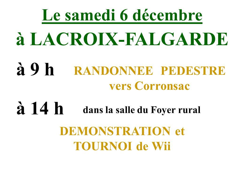 Le samedi 6 décembre à LACROIX-FALGARDE à 14 h dans la salle du Foyer rural RANDONNEE PEDESTRE vers Corronsac DEMONSTRATION et TOURNOI de Wii à 9 h