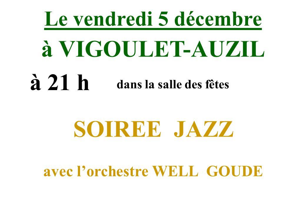 Le vendredi 5 décembre à VIGOULET-AUZIL à 21 h dans la salle des fêtes SOIREE JAZZ avec lorchestre WELL GOUDE