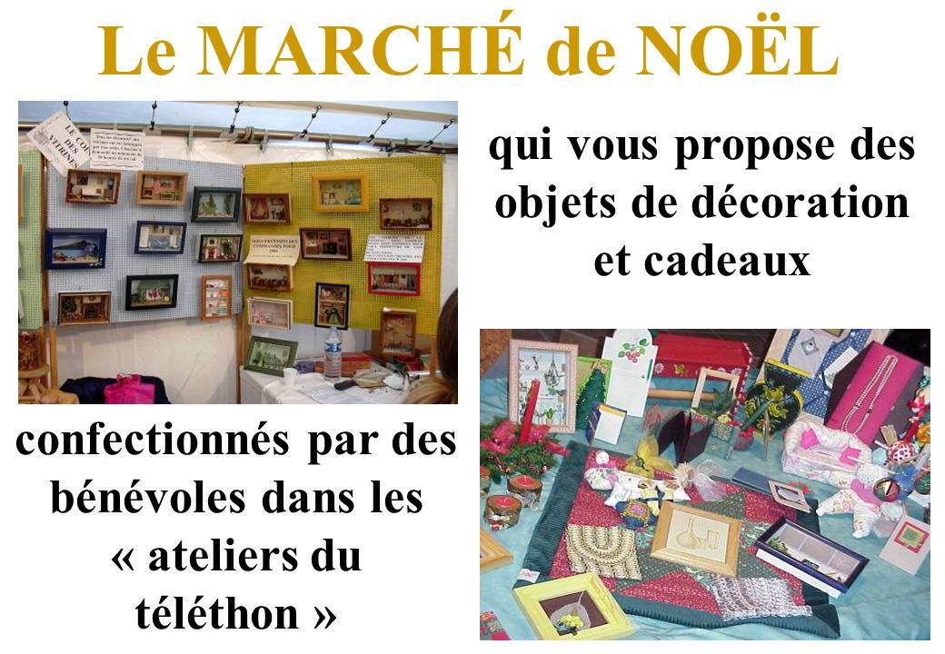 Le MARCHÉ de NOËL qui vous propose des objets de décoration et cadeaux confectionnés par des bénévoles dans les « ateliers du téléthon »