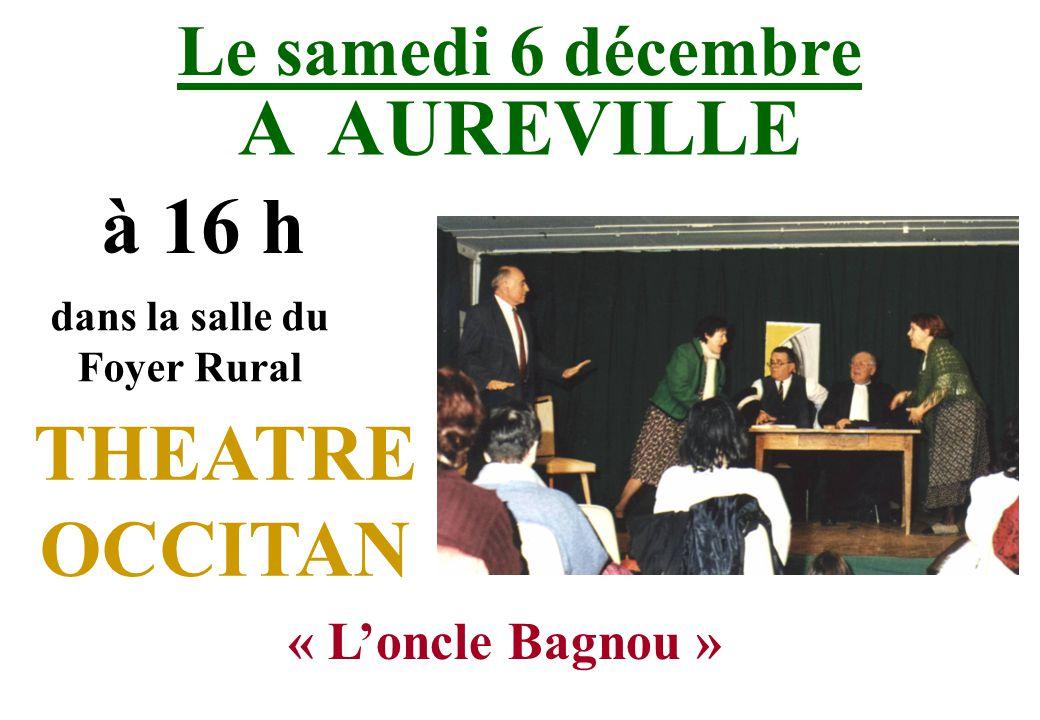 Le samedi 6 décembre A AUREVILLE à 16 h dans la salle du Foyer Rural THEATRE OCCITAN « Loncle Bagnou »