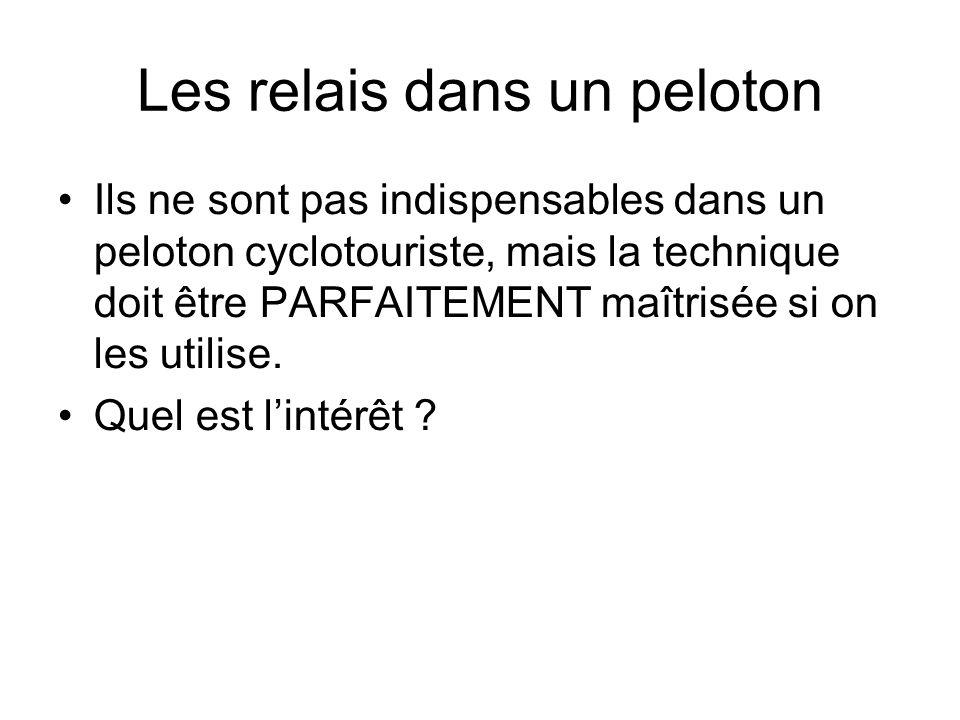 Les relais dans un peloton Ils ne sont pas indispensables dans un peloton cyclotouriste, mais la technique doit être PARFAITEMENT maîtrisée si on les