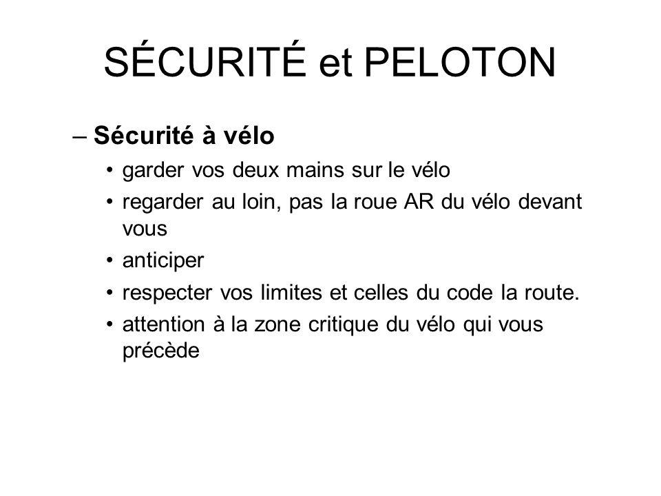 SÉCURITÉ et PELOTON –Sécurité à vélo garder vos deux mains sur le vélo regarder au loin, pas la roue AR du vélo devant vous anticiper respecter vos li