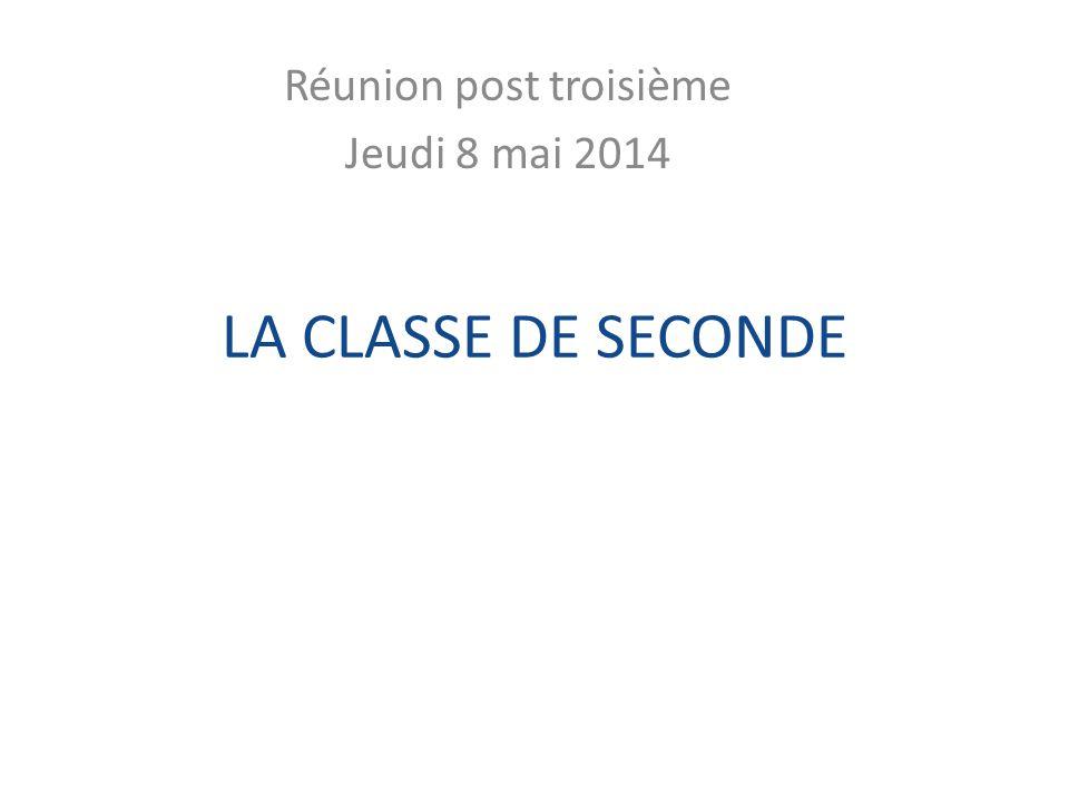 LA CLASSE DE SECONDE Réunion post troisième Jeudi 8 mai 2014