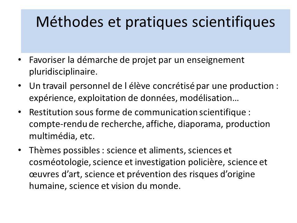 Méthodes et pratiques scientifiques Favoriser la démarche de projet par un enseignement pluridisciplinaire. Un travail personnel de l élève concrétisé