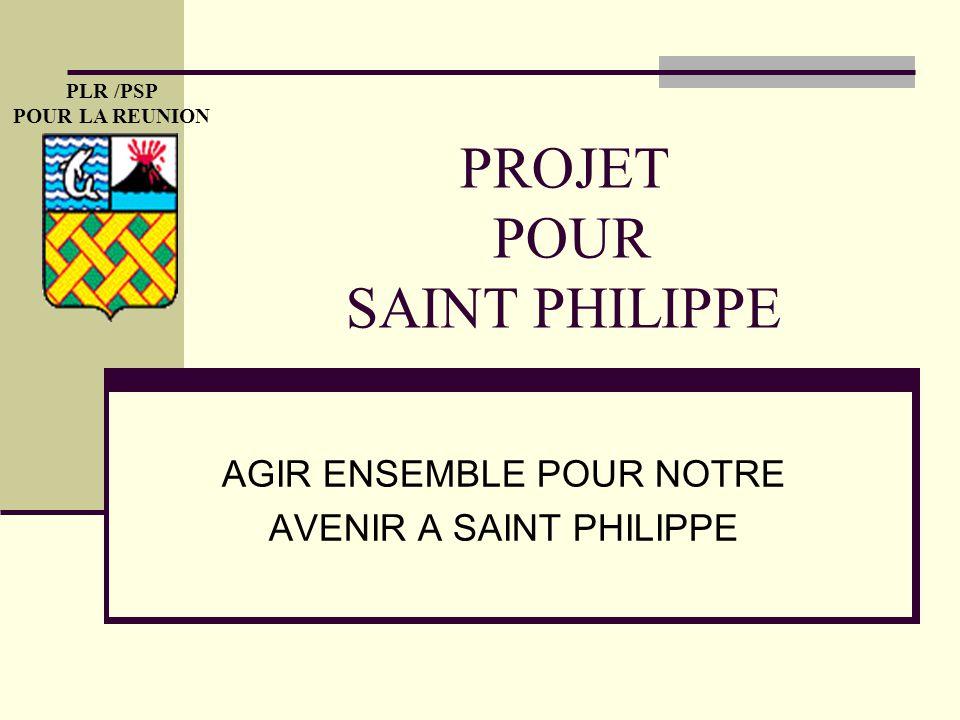 PROJET POUR SAINT PHILIPPE AGIR ENSEMBLE POUR NOTRE AVENIR A SAINT PHILIPPE PLR /PSP POUR LA REUNION