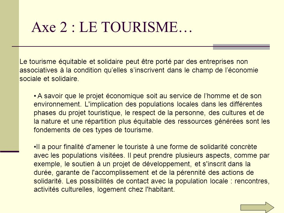 Axe 2 : LE TOURISME… Le tourisme équitable et solidaire peut être porté par des entreprises non associatives à la condition quelles sinscrivent dans le champ de léconomie sociale et solidaire.