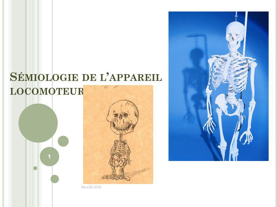 S ÉMIOLOGIE DE L APPAREIL LOCOMOTEUR 1 Revu BV 2012