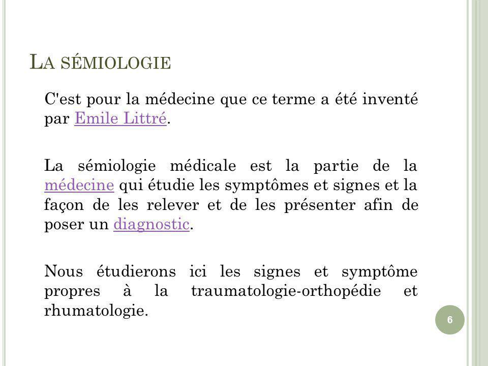 L A SÉMIOLOGIE C est pour la médecine que ce terme a été inventé par Emile Littré.Emile Littré La sémiologie médicale est la partie de la médecine qui étudie les symptômes et signes et la façon de les relever et de les présenter afin de poser un diagnostic.