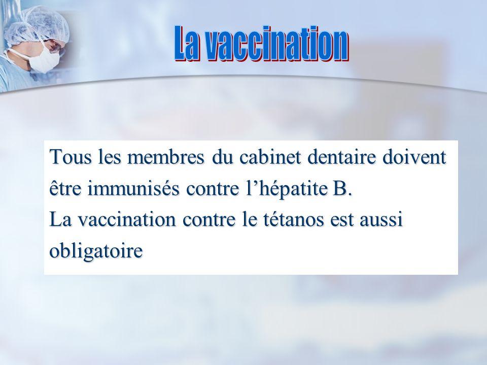 Tous les membres du cabinet dentaire doivent être immunisés contre lhépatite B.