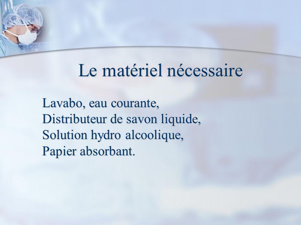 Le matériel nécessaire Lavabo, eau courante, Distributeur de savon liquide, Solution hydro alcoolique, Papier absorbant.
