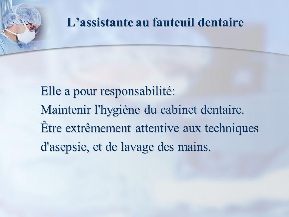 Lassistante au fauteuil dentaire Elle a pour responsabilité: Maintenir l hygiène du cabinet dentaire.