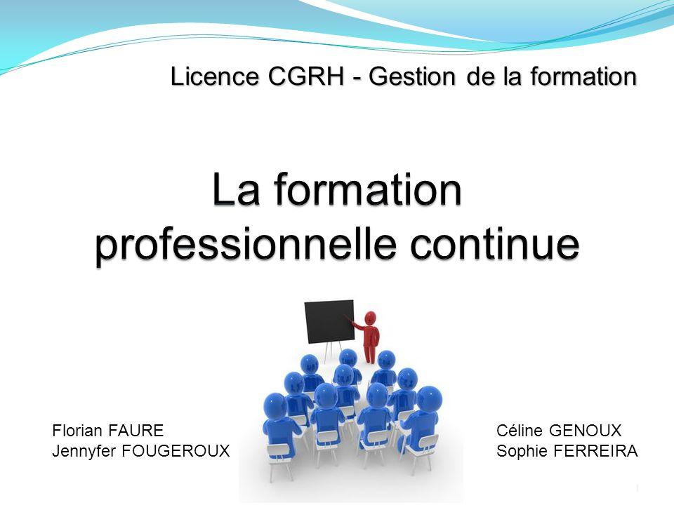 Licence CGRH - Gestion de la formation 1 Florian FAURE Jennyfer FOUGEROUX Céline GENOUX Sophie FERREIRA