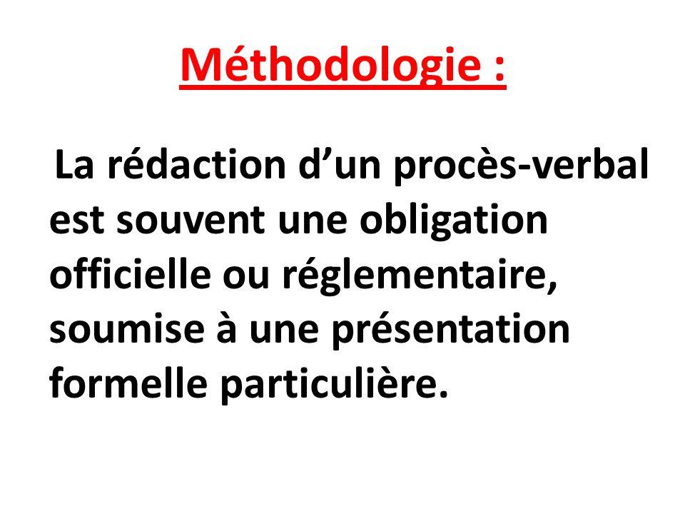 Méthodologie : La rédaction dun procès-verbal est souvent une obligation officielle ou réglementaire, soumise à une présentation formelle particulière